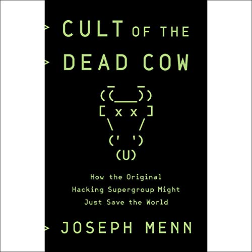 41)Cult of the Dead Cow: How the Original Hacking Supergroup Might Just Save the World