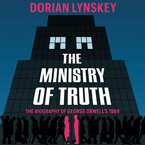 27) The Ministry of Truth: The Biography of George Orwell's 1984