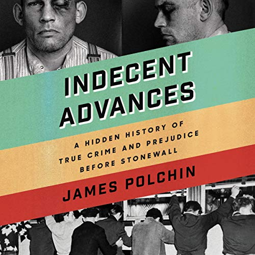 32)Indecent Advances: A Hidden History of True Crime and Prejudice Before Stonewall