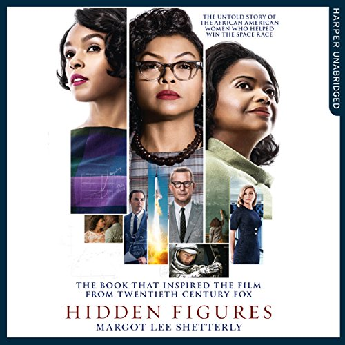Hidden Figures: The Untold Story of the African-American Women Who Helped Win the Space Race: The Untold Story of the African-American Women Who Helped Win the Space Race