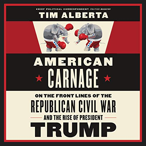 22)American Carnage: On the Front Lines of the Republican Civil War and the Rise of President Trump