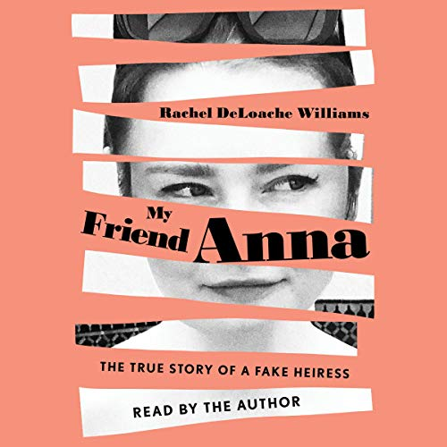 9)My Friend Anna: The True Story of the Fake Heiress Who Conned Me and Half of New York