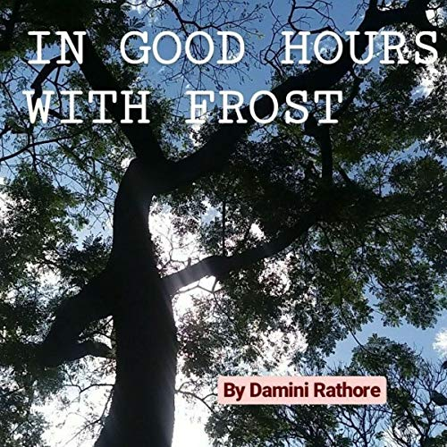 16) In Good Hours with Frost by Damini Rathore