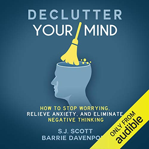 8) Declutter Your Mind: How to Stop Worrying, Relieve Anxiety, and Eliminate Negative Thinking