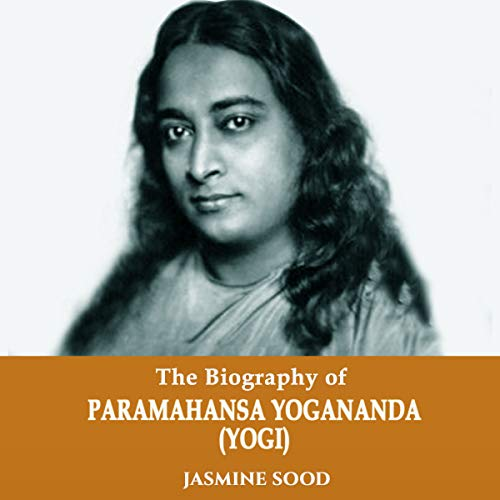 33 The Biography of Paramahansa Yogananda by Jasmine Sood