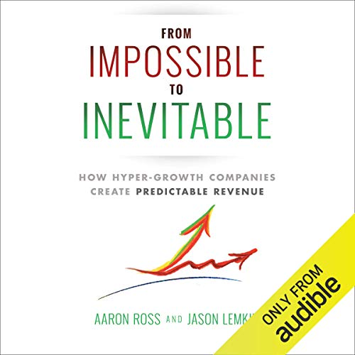 7) From Impossible to Inevitable: How Hyper-Growth Companies Create Predictable Revenue