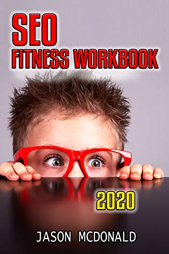 SEO Fitness Workbook: The Seven Steps to Search Engine Optimization Success on Google (2020 Updated Edition)