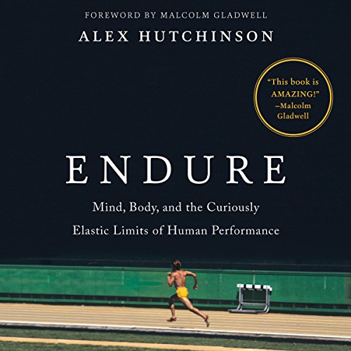 16) Endure: Mind, Body, and the Curiously Elastic Limits of Human Performance