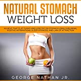 Natural Stomach Weight Loss: Achieve That Flat Tummy and Lose Fat on Stomach Using Subliminal Positive Affirmations, Sleep Hypnosis, and Law of Attraction