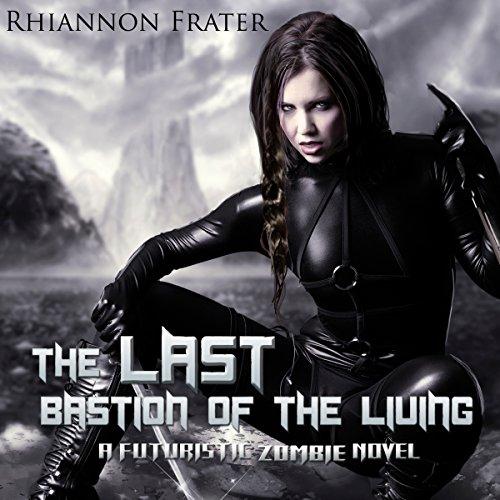 15) The Last Bastion of the Living: A Futuristic Zombie Novel
