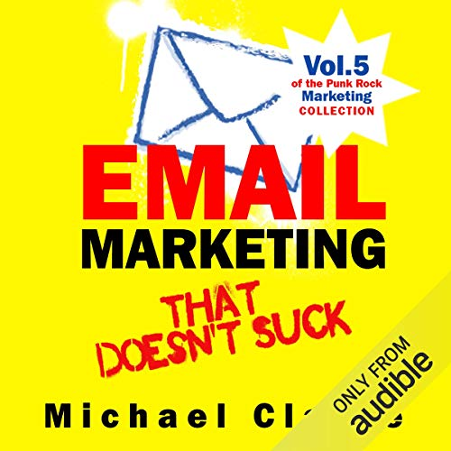 Email Marketing that Doesn't Suck: Punk Rock Marketing Collection, Vol. 5