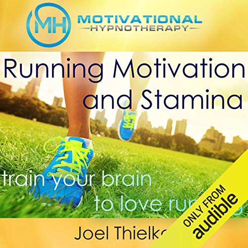 6) Running Motivation and Stamina: Train Your Brain to Love Running with Self-Hypnosis, Meditation and Affirmations