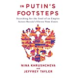 In Putin's Footsteps: Searching for the Soul of an Empire Across Russia's Eleven Time Zones