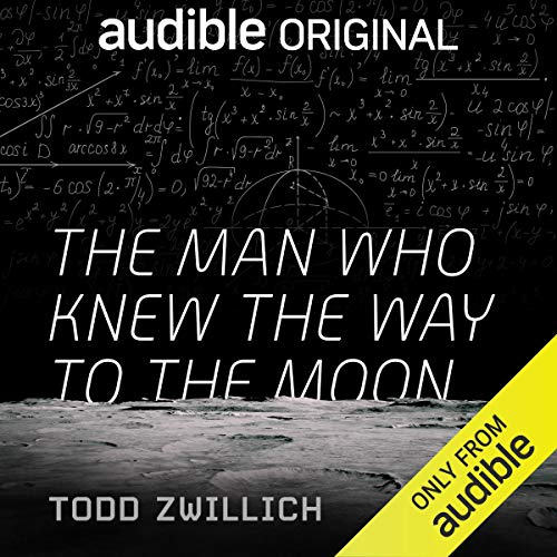 44) The Man Who knew The Way To The Moon By Todd Zwillich