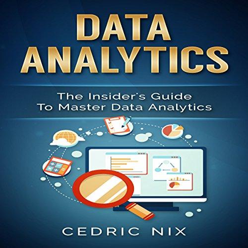 Data Analytics: The Insider's Guide to Master Data Analytics