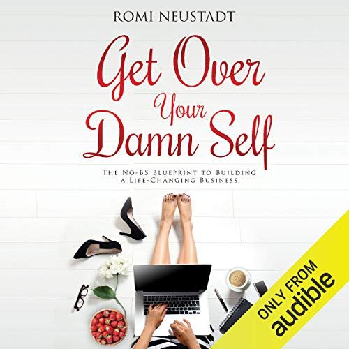 9) Get Over Your Damn Self: The No-BS Blueprint to Building a Life-Changing Business