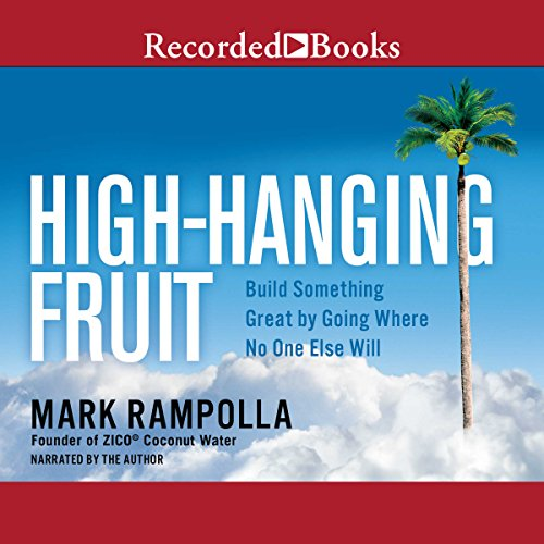 11) High-Hanging Fruit: Build Something Great by Going Where No One Else WIll