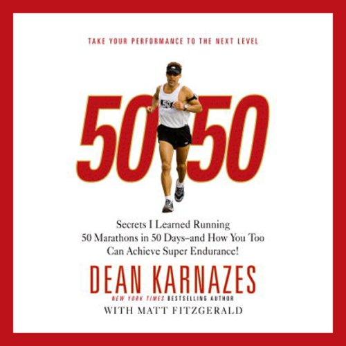 13) 50/50: Secrets I Learned Running 50 Marathons in 50 Days - and How You Too Can Achieve Super Endurance!