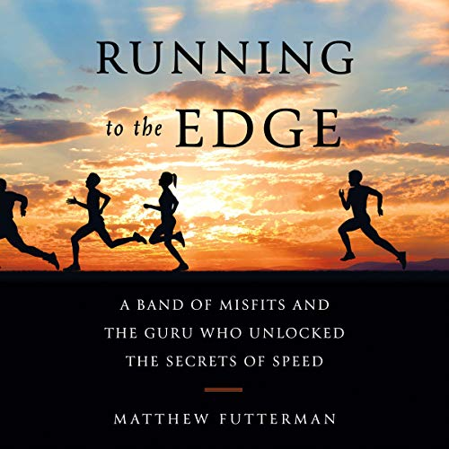 9) Running to the Edge: A Band of Misfits and the Guru Who Unlocked the Secrets of Speed