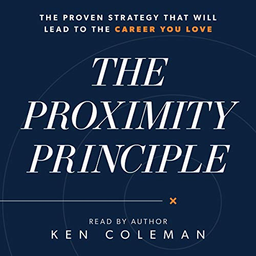 6) The Proximity Principle: The Proven Strategy That Will Lead to a Career You Love