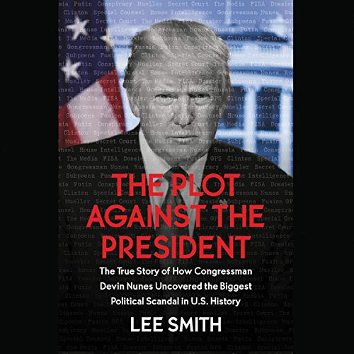 12) The Plot Against the President: The True Story of How Congressman Devin Nunes Uncovered the Biggest Political Scandal in U.S. History