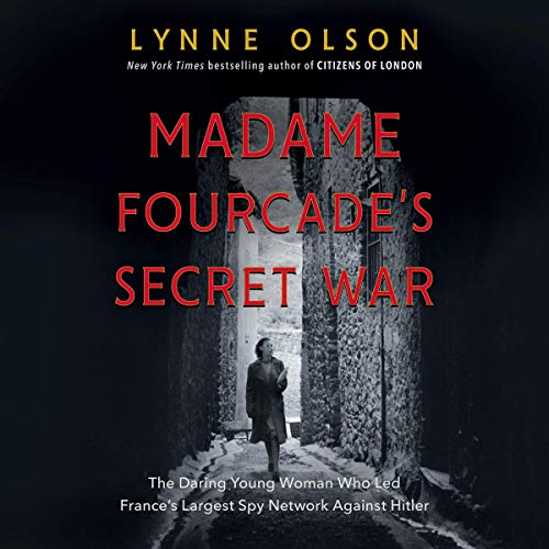 28) Madame Fourcade's Secret War: The Daring Young Woman Who Led France's Largest Spy Network Against Hitler
