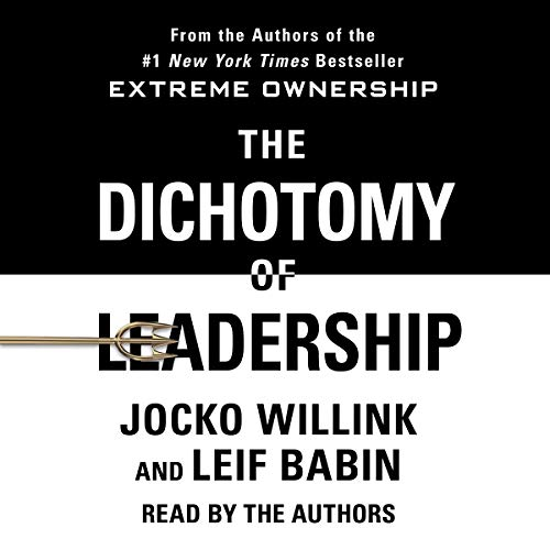 20) The Dichotomy of Leadership: Balancing the Challenges of Extreme Ownership to Lead and Win