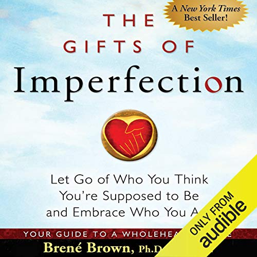10) The Gifts of Imperfection: Let Go of Who You Think You're Supposed to Be and Embrace Who You Are