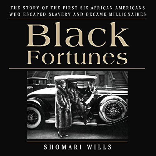 11) Black Fortunes: The Story of the First Six African Americans Who Escaped Slavery and Became Millionaires