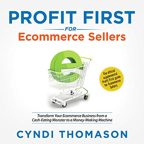 Profit First for Ecommerce Sellers: Transform Your Ecommerce Business from a Cash-Eating Monster to a Money-Making Machine