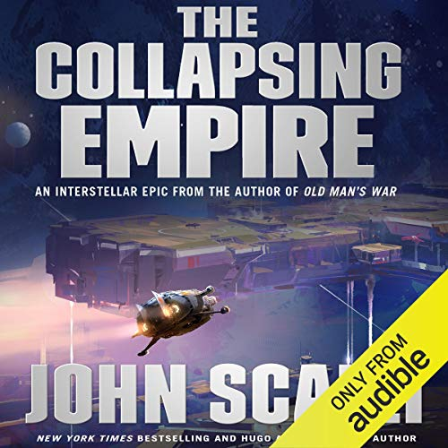 5) The Collapsing Empire: The Interdependency, Book 1