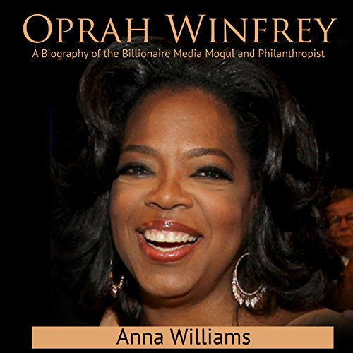 26) Oprah Winfrey: A biography of the Billionaire Media Mogul and Philanthropist by Anna Williams