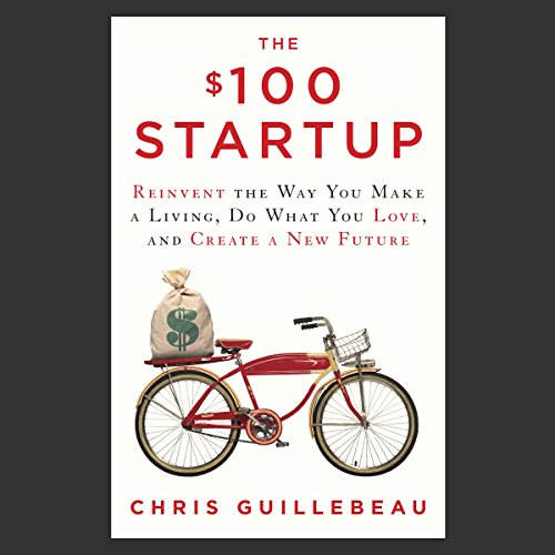 10) The $100 Startup: Reinvent the Way You Make a Living, Do What You Love, and Create a New Future