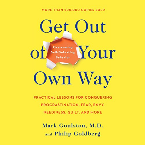 22) Get out of Your Own Way: Overcoming Self-Defeating Behavior: Overcoming Self-Defeating Behavior