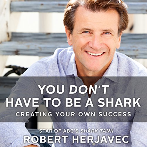13) You Don't Have to Be a Shark: Creating Your Own Success