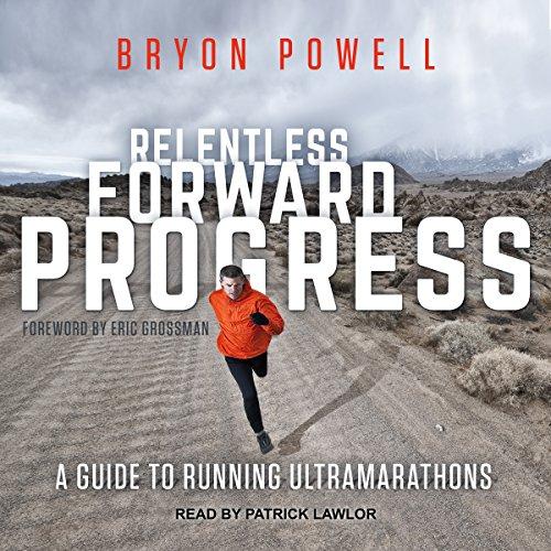 4) Relentless Forward Progress: A Guide to Running Ultramarathons