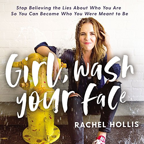 5) Girl, Wash Your Face: Stop Believing the Lies About Who You Are So You Can Become Who You Were Meant to Be